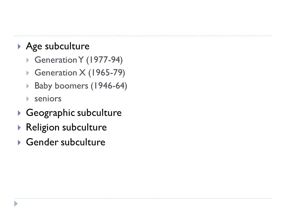 Geographic subculture Religion subculture Gender subculture