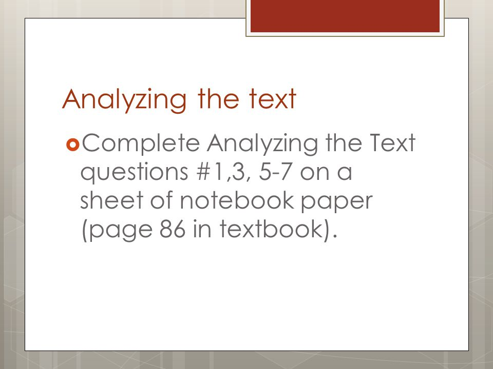 Analyzing the text Complete Analyzing the Text questions #1,3, 5-7 on a sheet of notebook paper (page 86 in textbook).