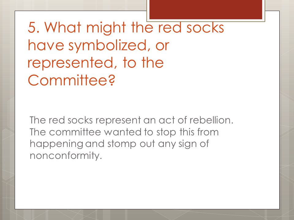 5. What might the red socks have symbolized, or represented, to the Committee