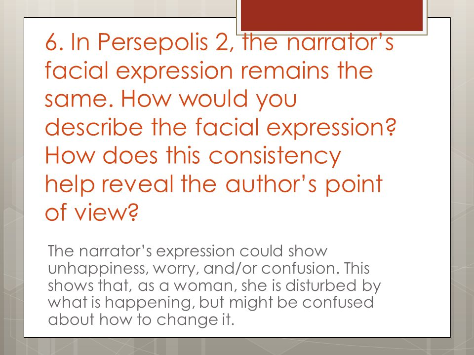 6. In Persepolis 2, the narrator's facial expression remains the same