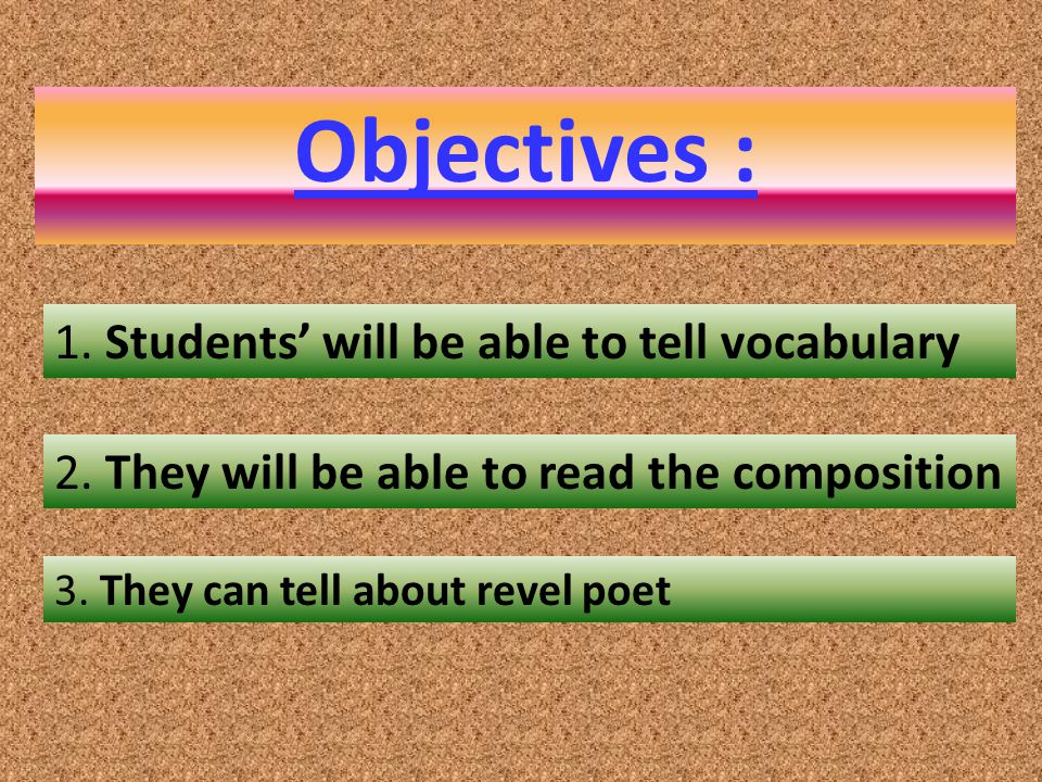 Objectives : 1. Students' will be able to tell vocabulary
