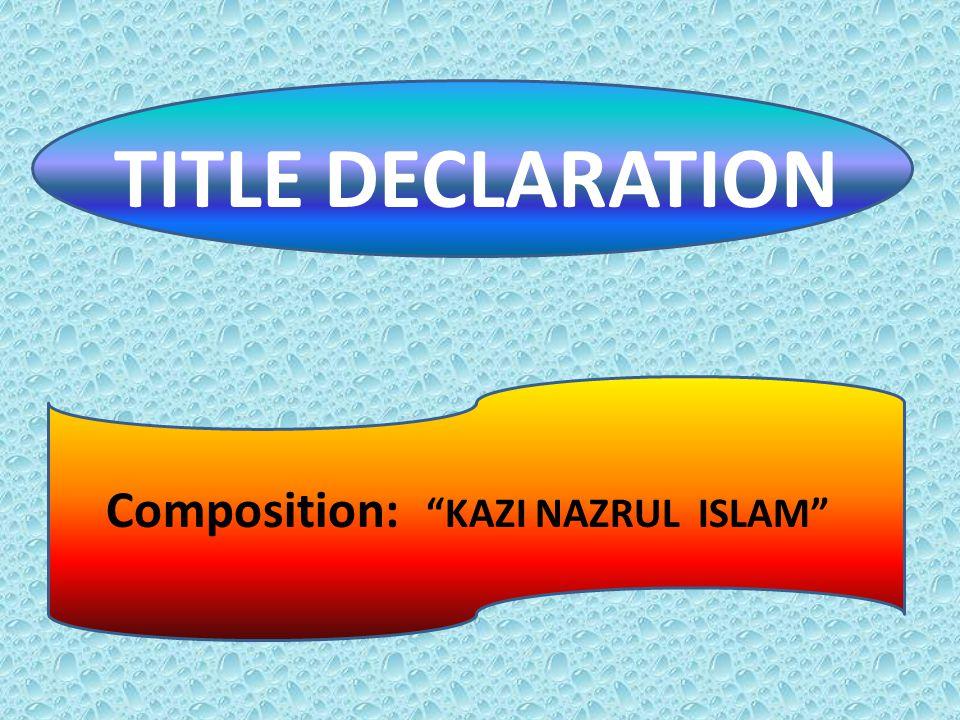 TITLE DECLARATION Composition: KAZI NAZRUL ISLAM