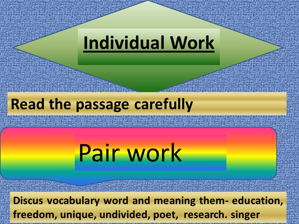 Pair work Individual Work Read the passage carefully
