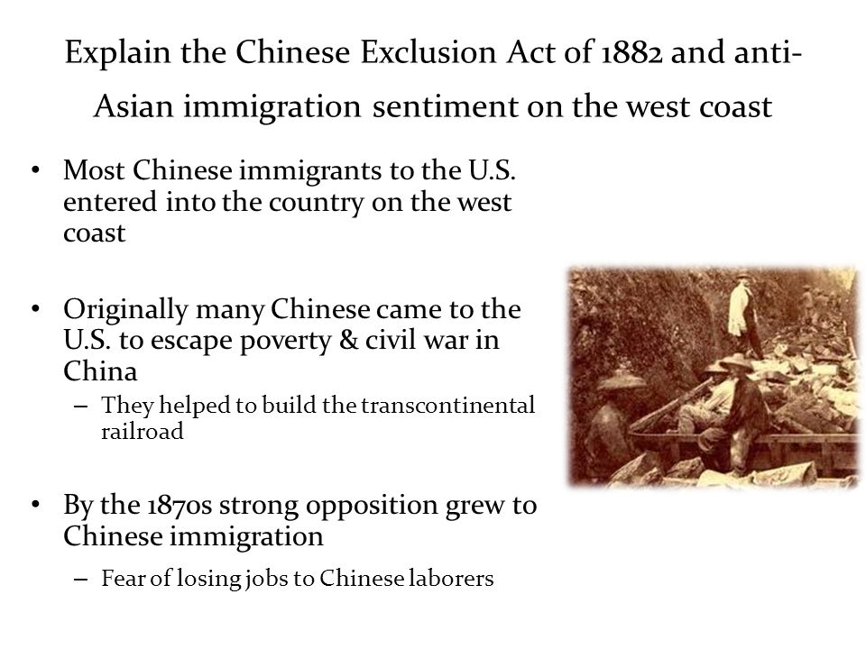 Explain the Chinese Exclusion Act of 1882 and anti-Asian immigration sentiment on the west coast