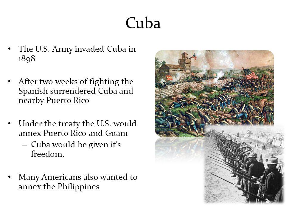 Cuba The U.S. Army invaded Cuba in 1898