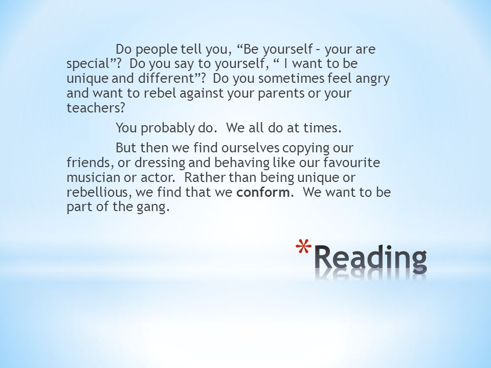 Do people tell you, Be yourself – your are special