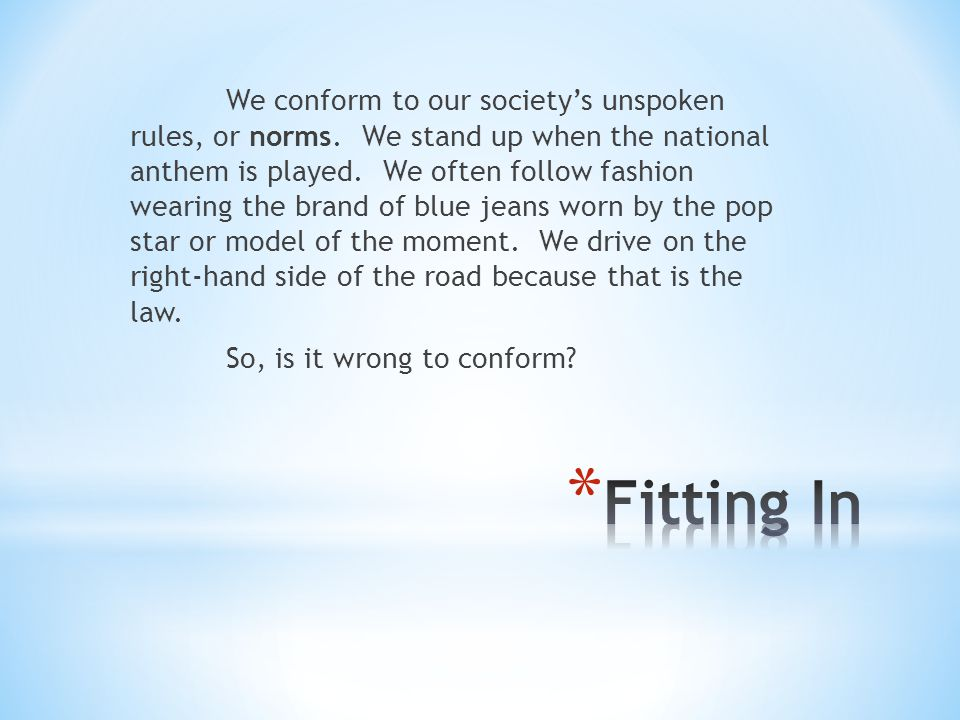 We conform to our society's unspoken rules, or norms
