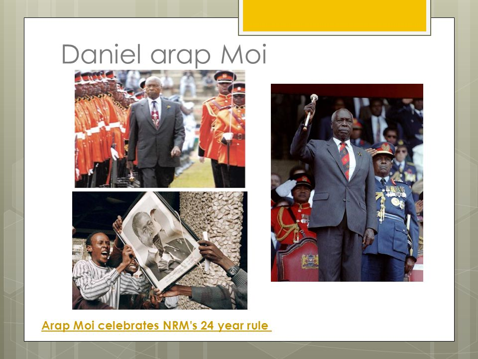 Daniel arap Moi Arap Moi celebrates NRM s 24 year rule