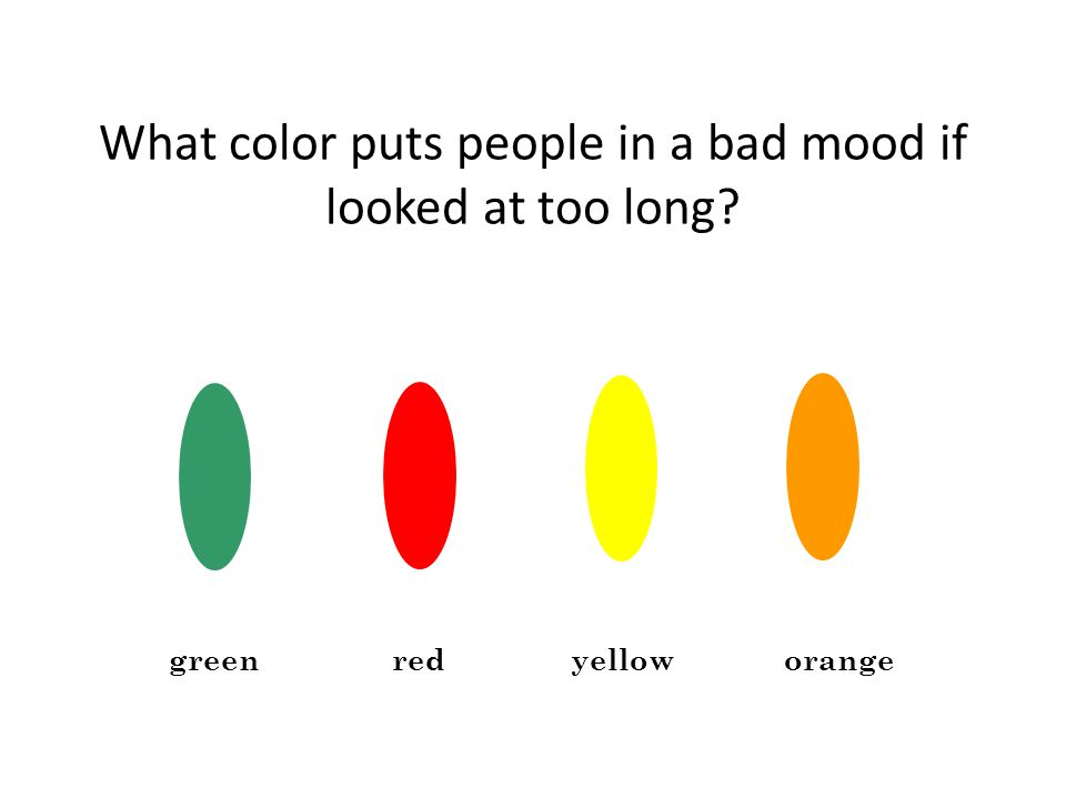What color puts people in a bad mood if looked at too long