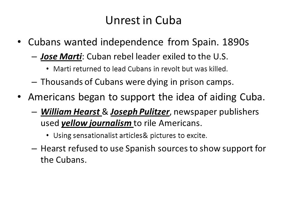 Unrest in Cuba Cubans wanted independence from Spain. 1890s