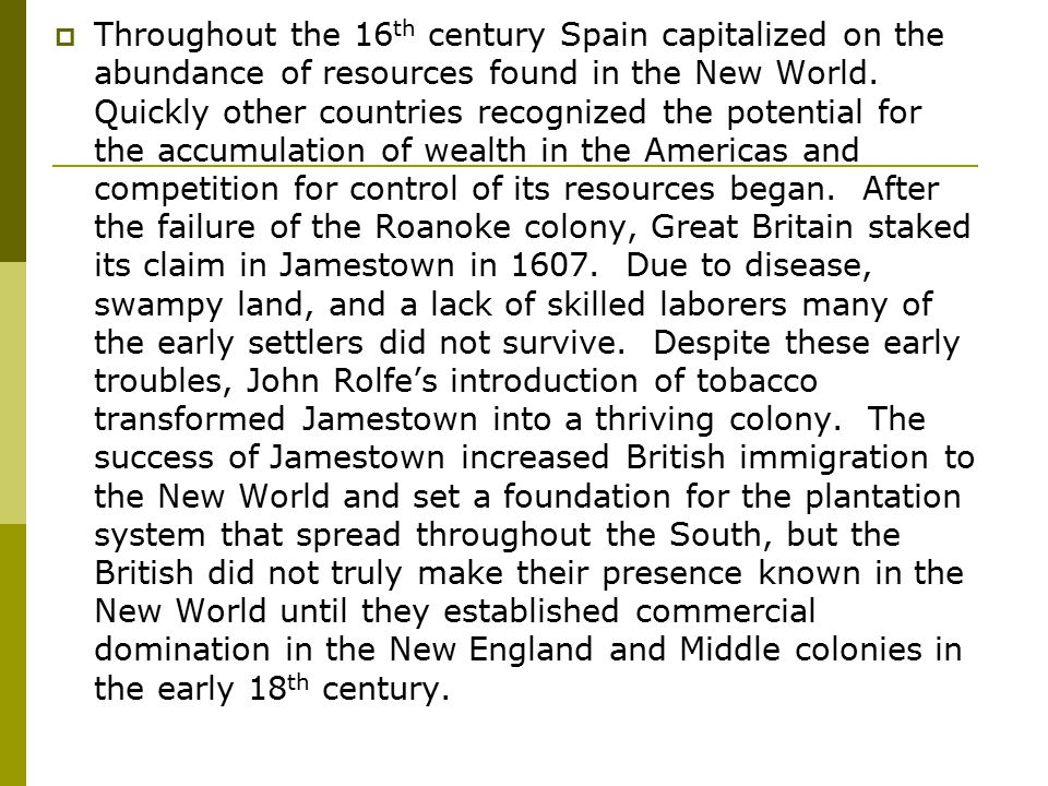 Throughout the 16th century Spain capitalized on the abundance of resources found in the New World.