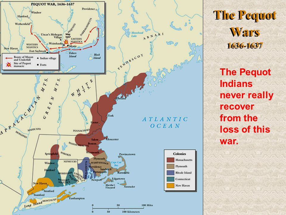 The Pequot Wars 1636-1637 The Pequot Indians never really recover from the loss of this war.