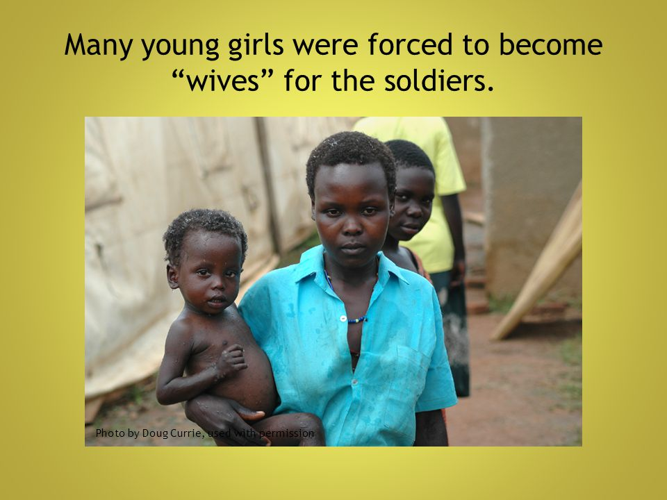 Many young girls were forced to become wives for the soldiers.