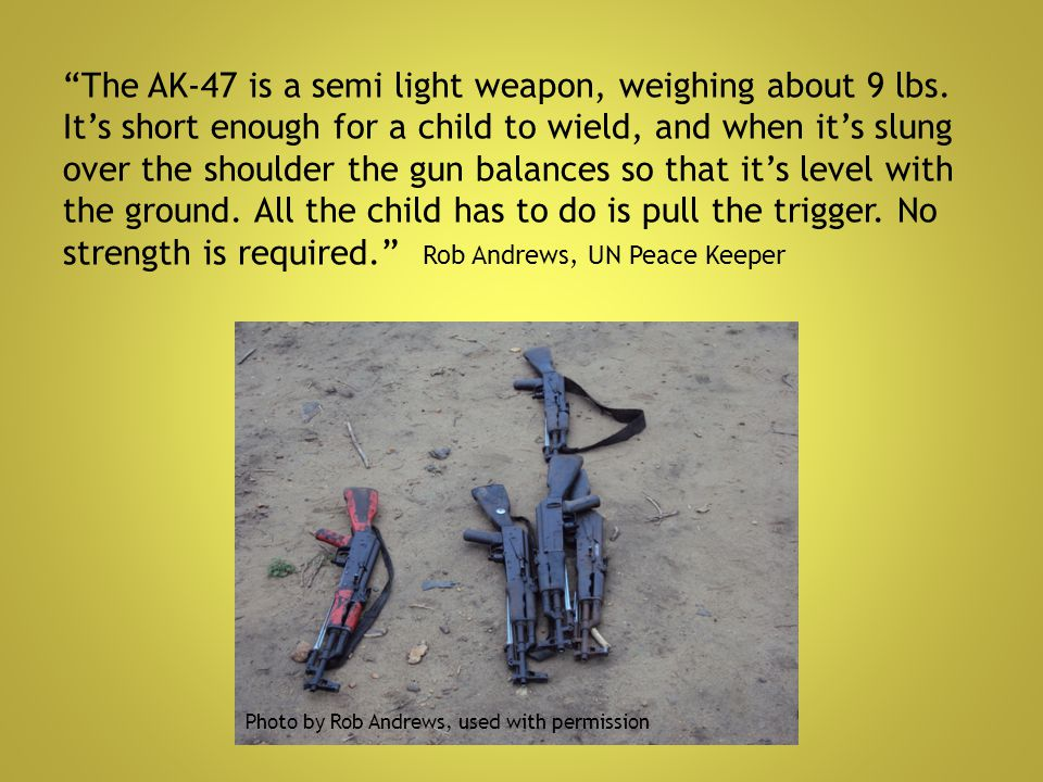 The AK-47 is a semi light weapon, weighing about 9 lbs