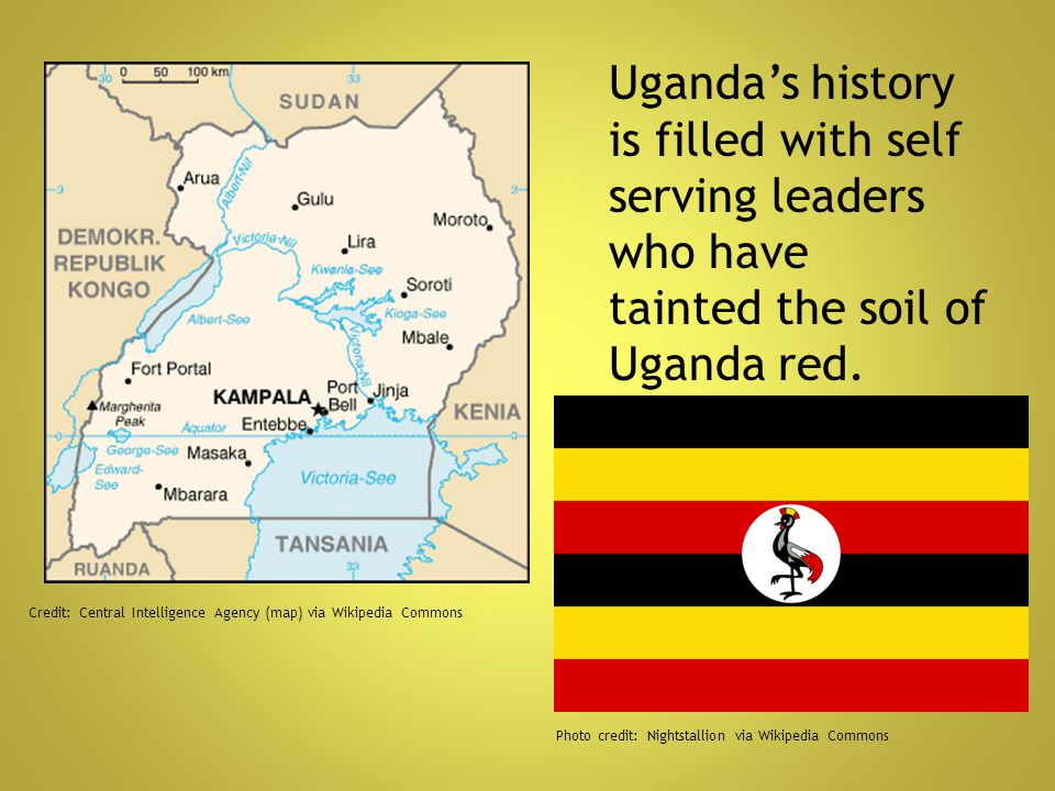 Uganda's history is filled with self serving leaders who have tainted the soil of Uganda red.