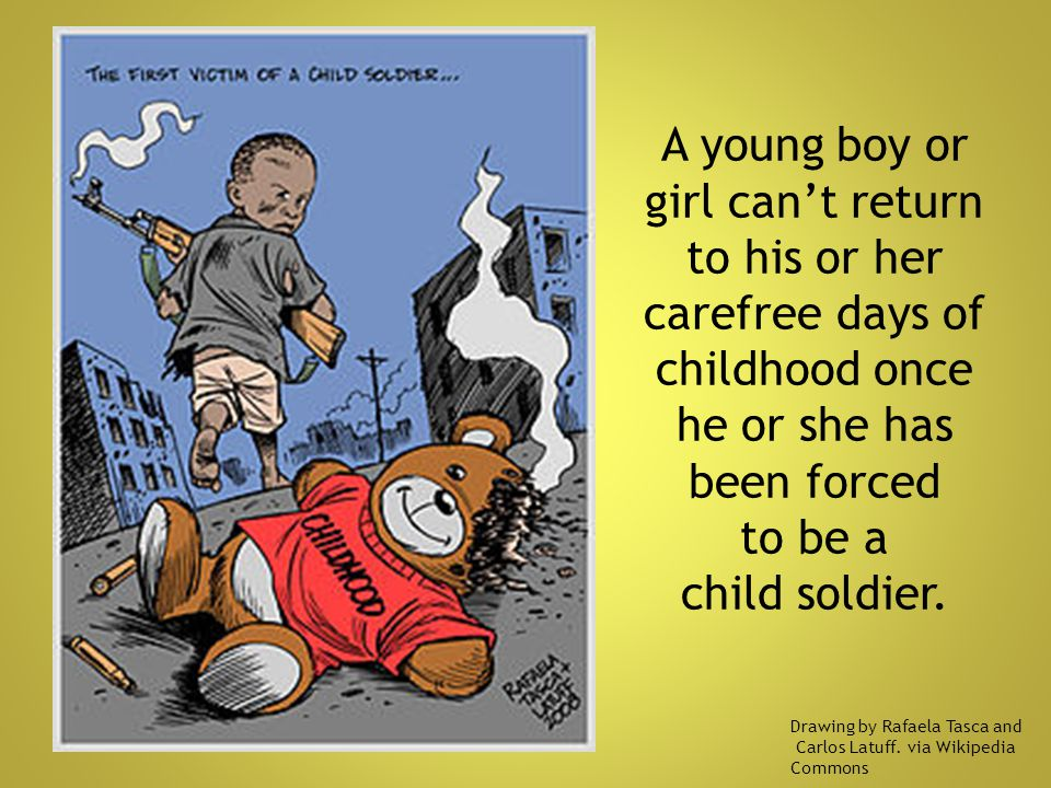 A young boy or girl can't return to his or her carefree days of childhood once he or she has been forced to be a child soldier.