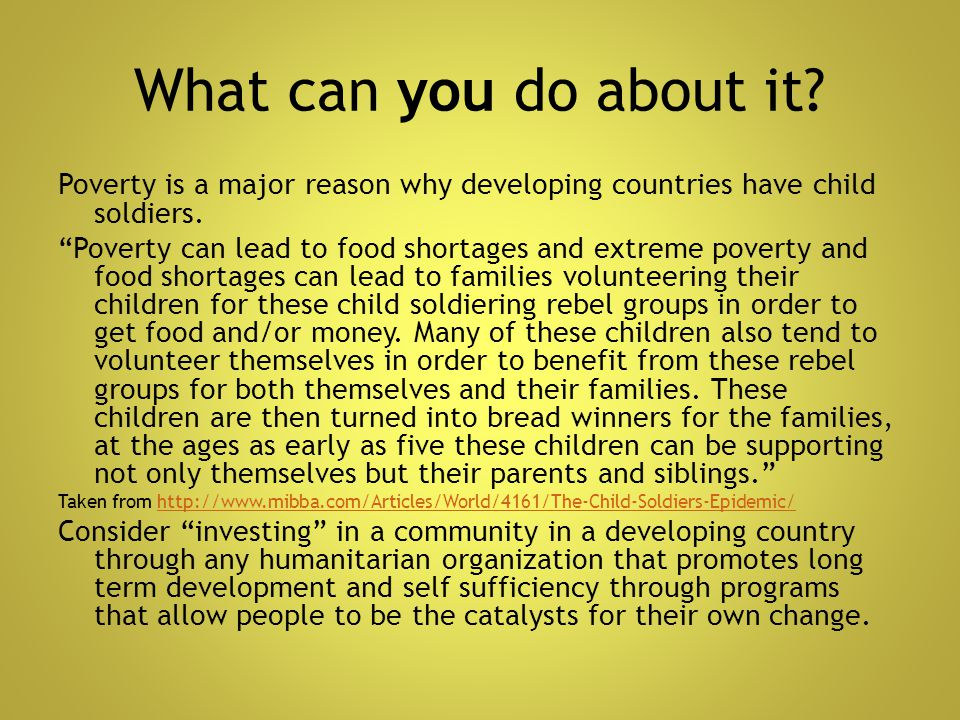 What can you do about it Poverty is a major reason why developing countries have child soldiers.