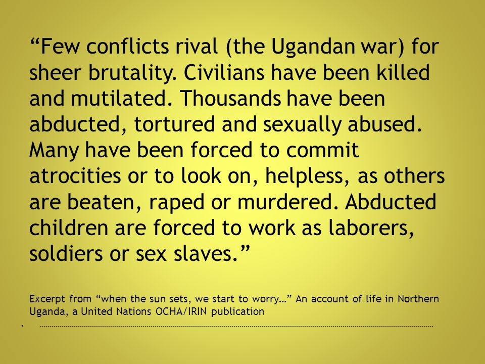 Few conflicts rival (the Ugandan war) for sheer brutality