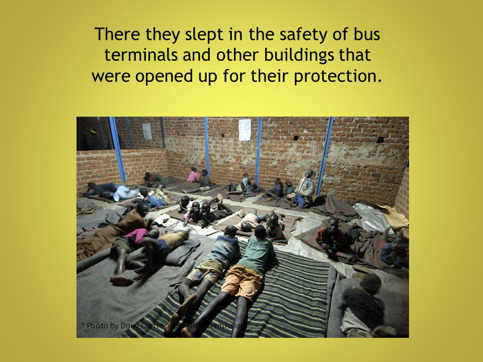 There they slept in the safety of bus terminals and other buildings that were opened up for their protection.