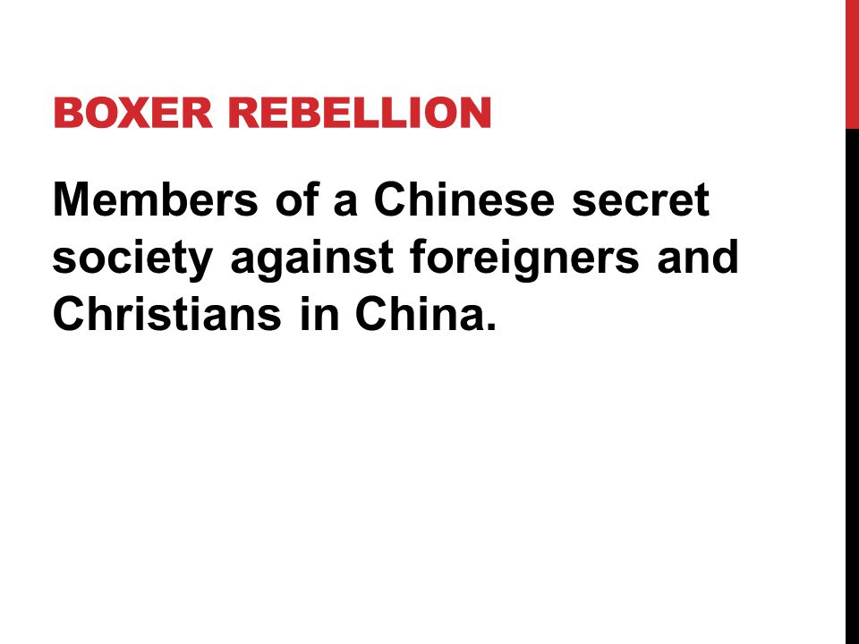 Boxer rebellion Members of a Chinese secret society against foreigners and Christians in China.