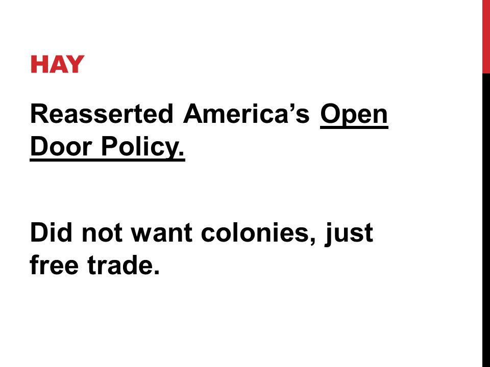 Hay Reasserted America's Open Door Policy. Did not want colonies, just free trade.
