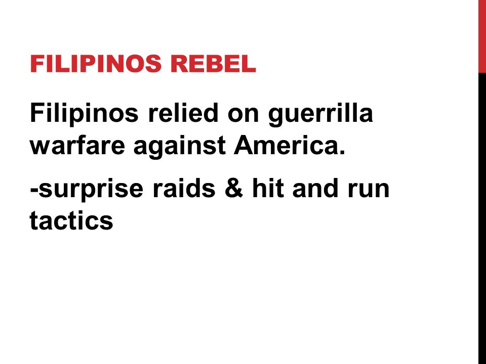 Filipinos rebel Filipinos relied on guerrilla warfare against America.