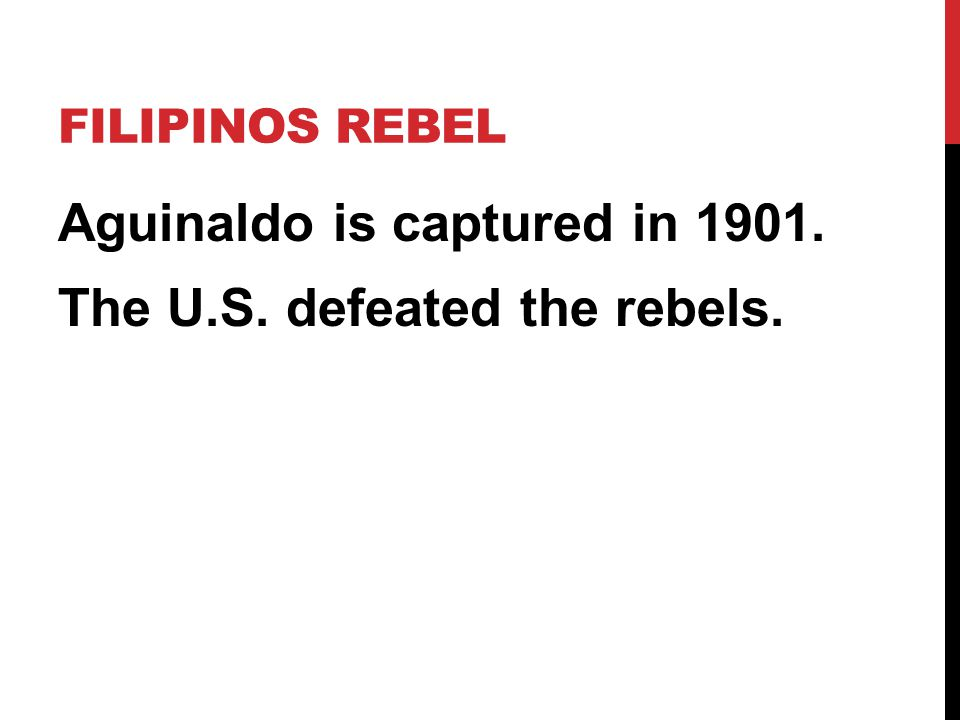Aguinaldo is captured in 1901. The U.S. defeated the rebels.