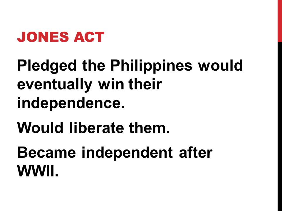 Jones Act Pledged the Philippines would eventually win their independence.