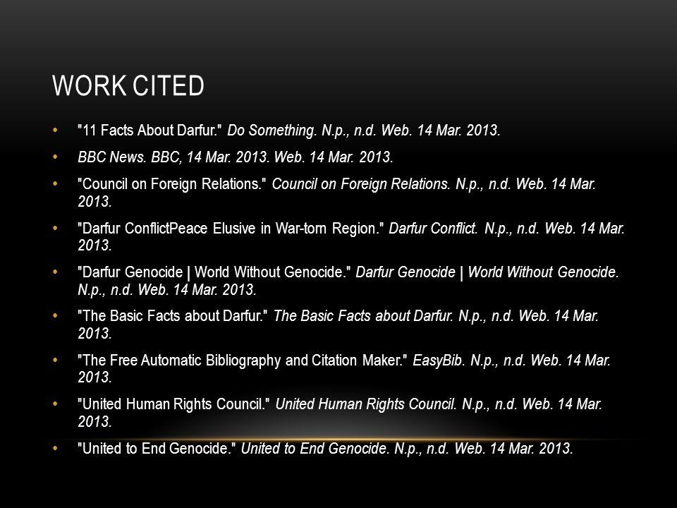 Work cited 11 Facts About Darfur. Do Something. N.p., n.d. Web. 14 Mar. 2013. BBC News. BBC, 14 Mar. 2013. Web. 14 Mar. 2013.