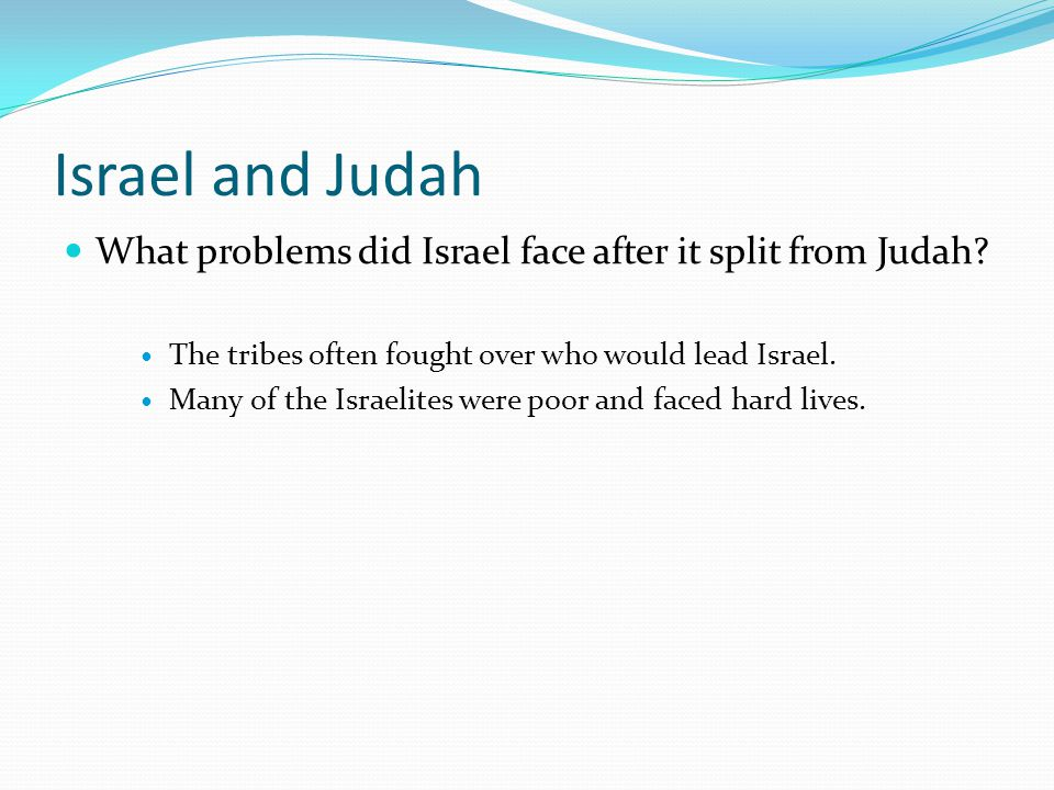 Israel and Judah What problems did Israel face after it split from Judah The tribes often fought over who would lead Israel.