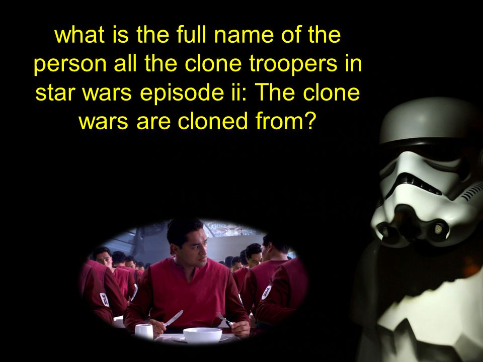 what is the full name of the person all the clone troopers in star wars episode ii: The clone wars are cloned from