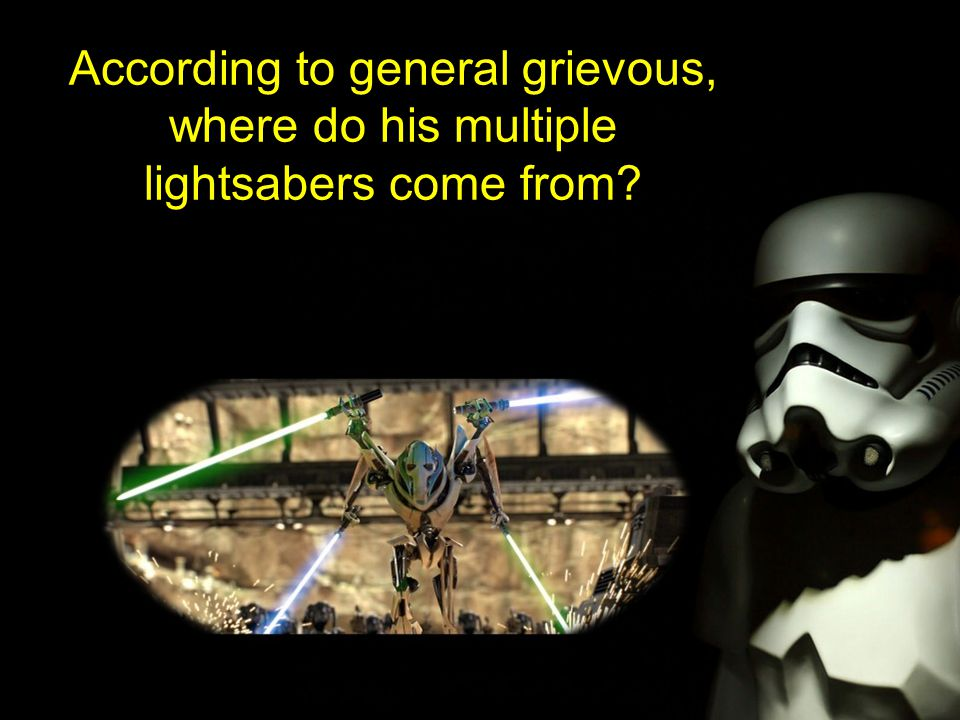 According to general grievous, where do his multiple lightsabers come from