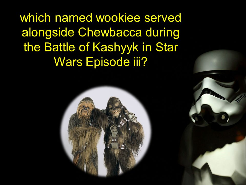 which named wookiee served alongside Chewbacca during the Battle of Kashyyk in Star Wars Episode iii