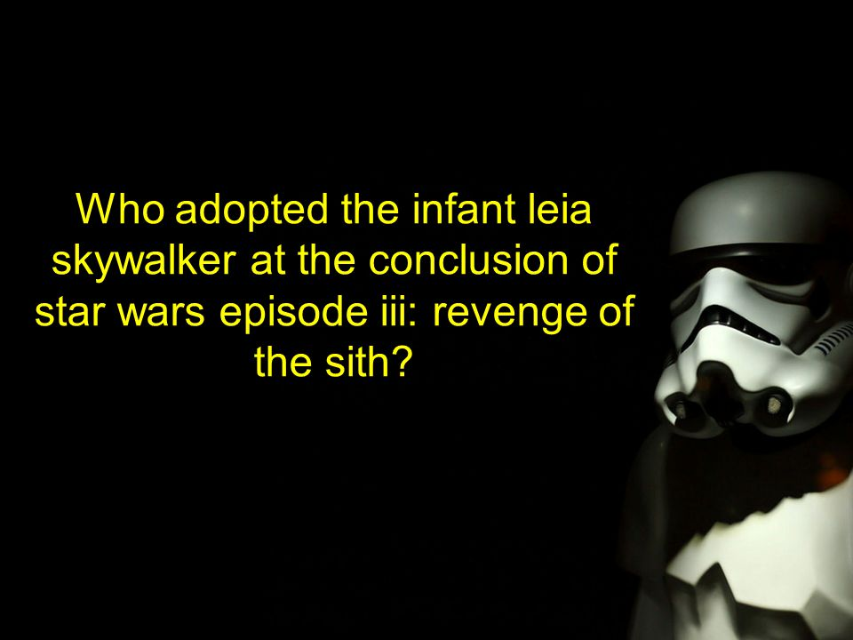 Who adopted the infant leia skywalker at the conclusion of star wars episode iii: revenge of the sith