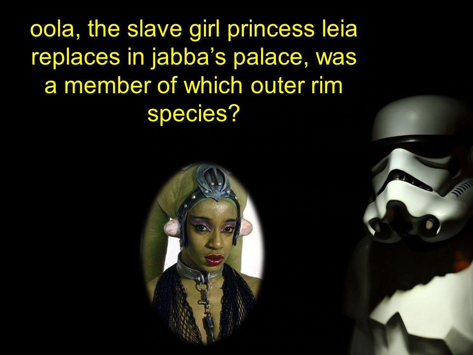 oola, the slave girl princess leia replaces in jabba's palace, was a member of which outer rim species