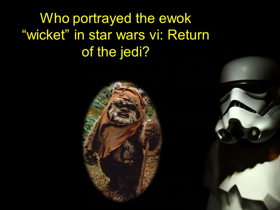 Who portrayed the ewok wicket in star wars vi: Return of the jedi