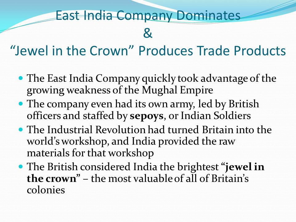 East India Company Dominates & Jewel in the Crown Produces Trade Products