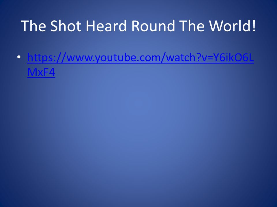 The Shot Heard Round The World!