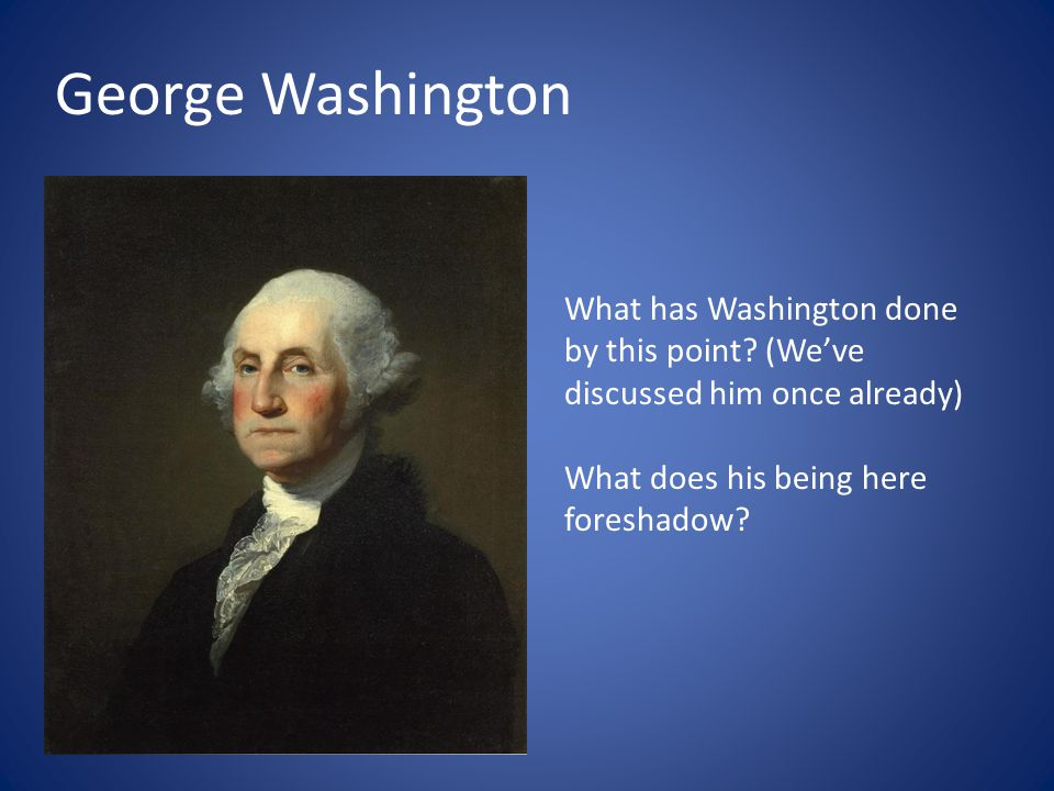 George Washington What has Washington done by this point.