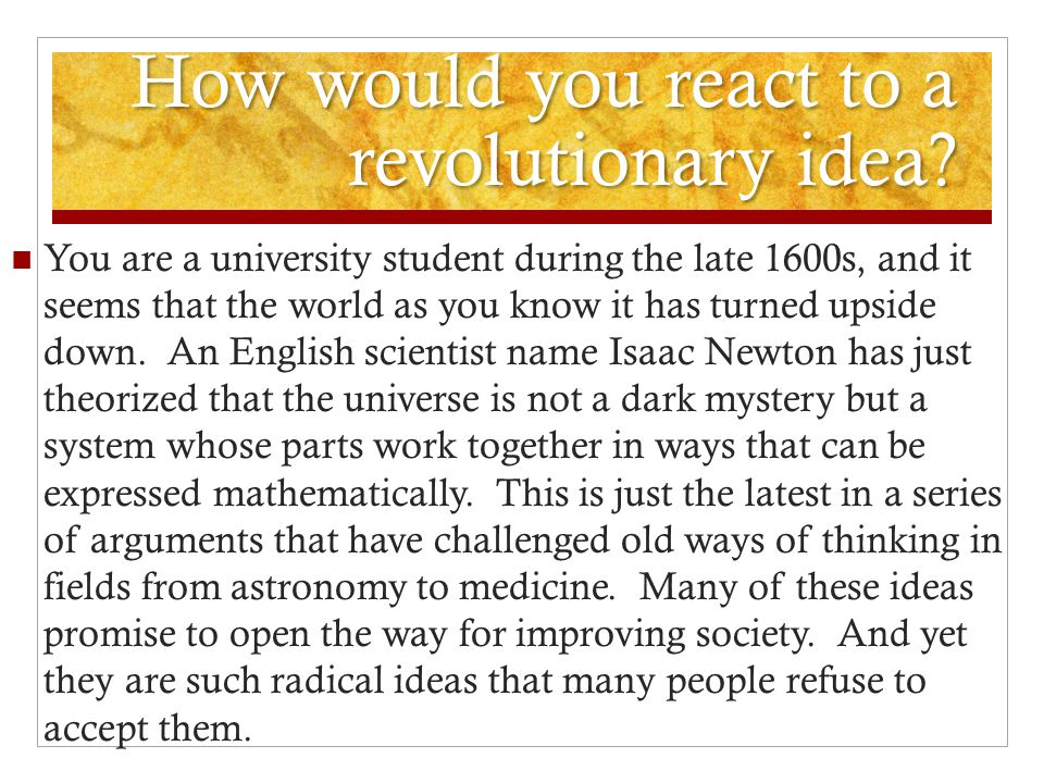 How would you react to a revolutionary idea
