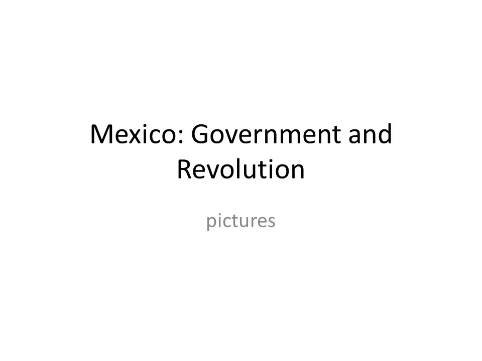 Mexico: Government and Revolution
