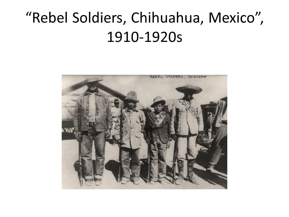 Rebel Soldiers, Chihuahua, Mexico , 1910-1920s