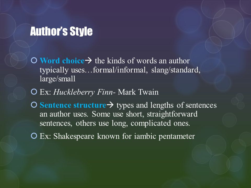 Author's Style Word choice the kinds of words an author typically uses…formal/informal, slang/standard, large/small.