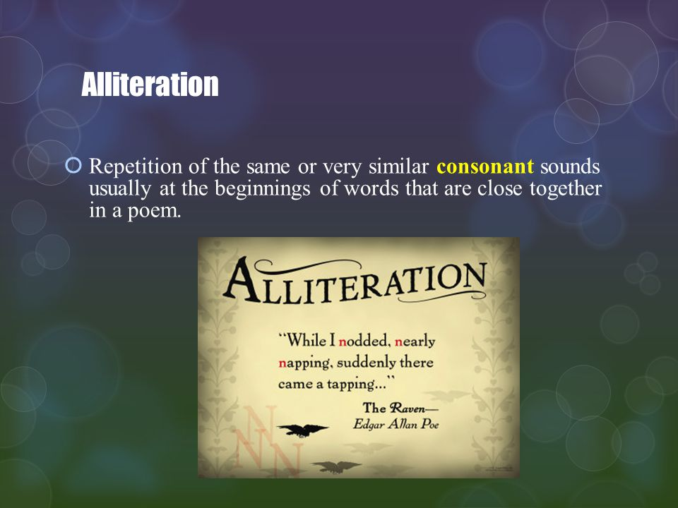 Alliteration Repetition of the same or very similar consonant sounds usually at the beginnings of words that are close together in a poem.