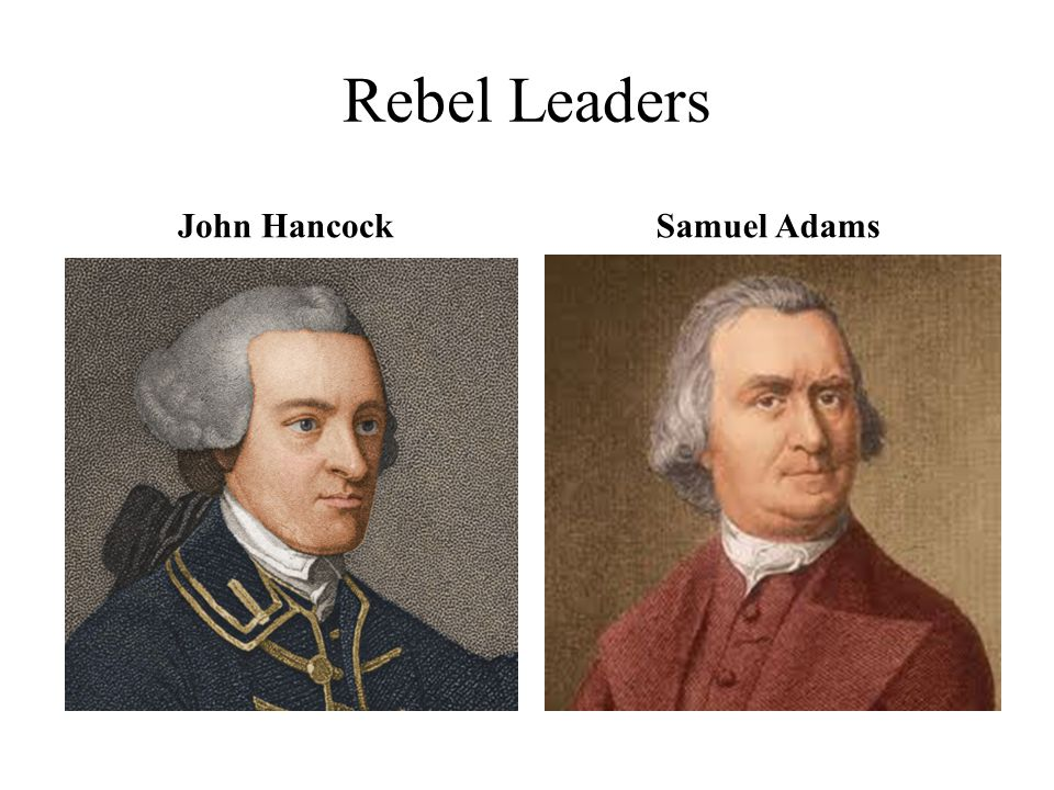 Rebel Leaders John Hancock Samuel Adams