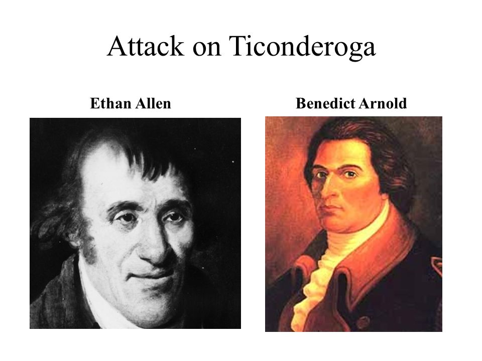 Attack on Ticonderoga Ethan Allen Benedict Arnold