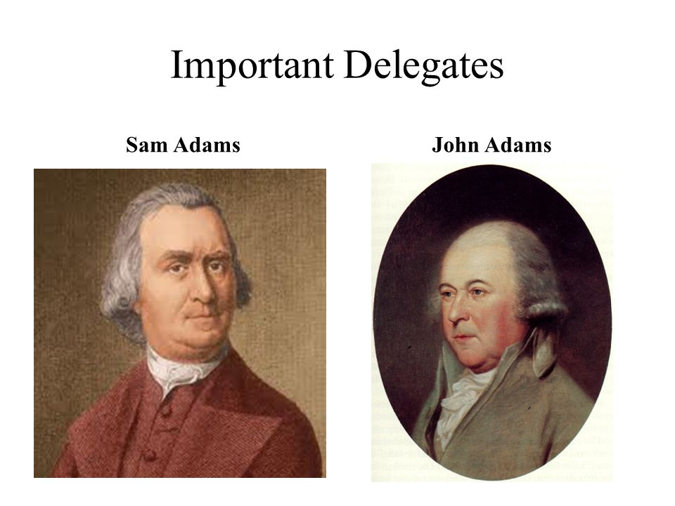 Important Delegates Sam Adams John Adams
