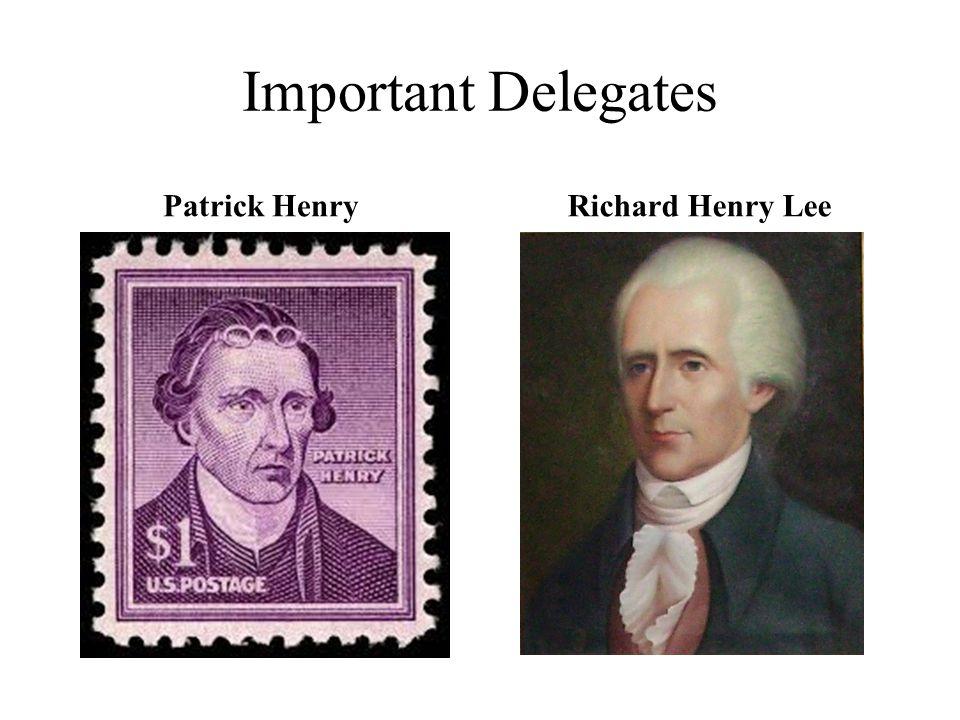 Important Delegates Patrick Henry Richard Henry Lee