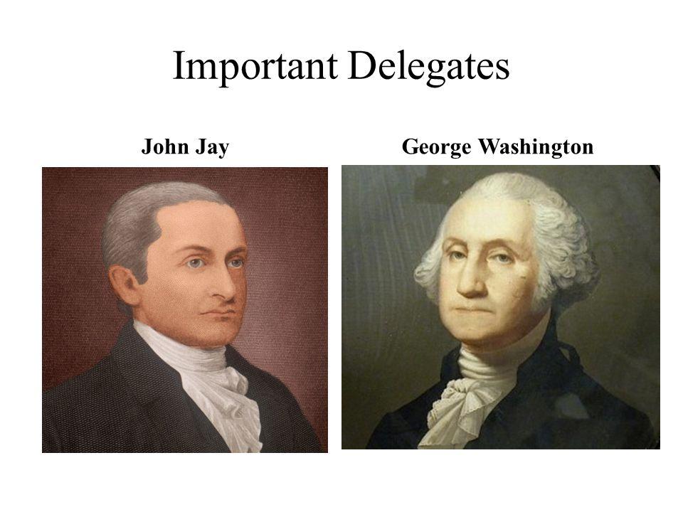 Important Delegates John Jay George Washington