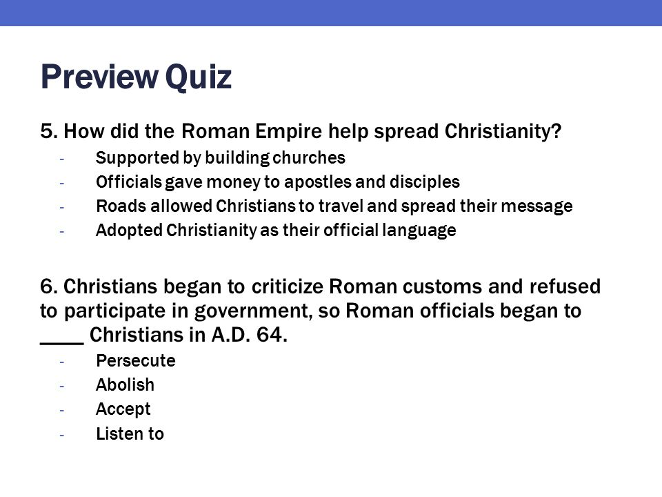 Preview Quiz 5. How did the Roman Empire help spread Christianity